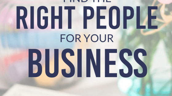 How to Find the Right People for Your Business by Heather Quisel