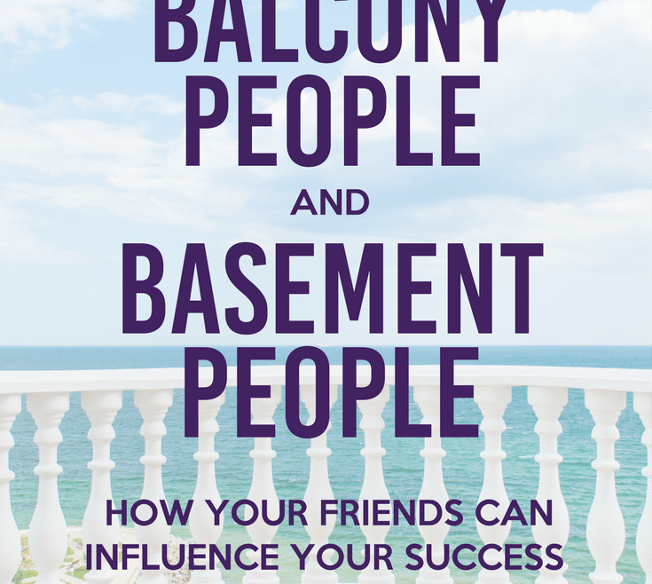Balcony People and Basement People How Your Friends Can Influence Your Success by Heather Quisel