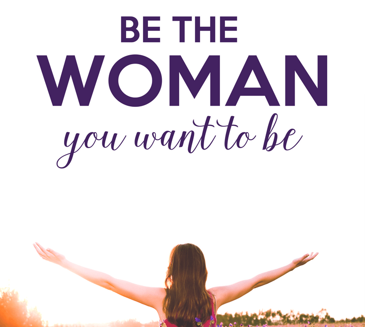 Be the Woman You Want to Be by Heather Quisel