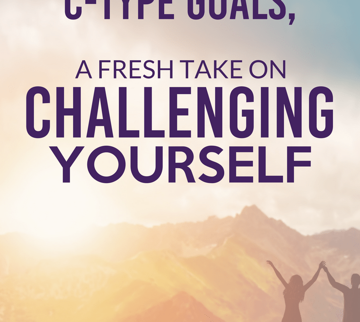 C-Type Goals - A Fresh Take on Challenging Yourself by Heather Quisel
