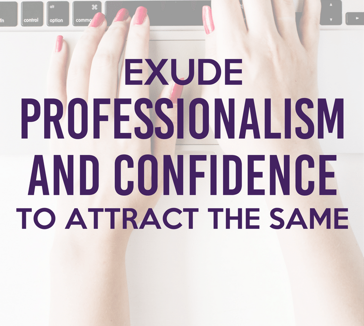 Exude Professionalism and Confidence to Attract the Same by Heather Quisel