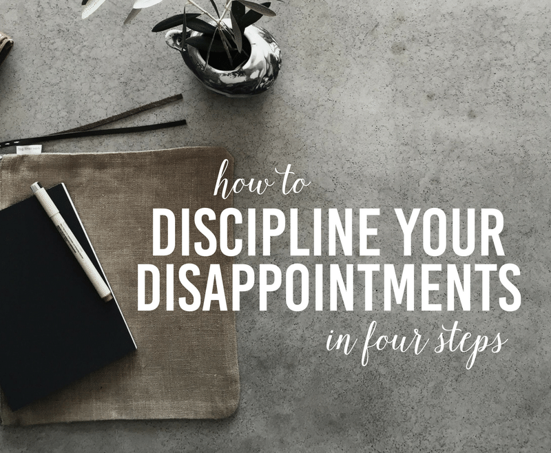 How to Discipline Your Disappointments in 4 Steps by Heather Quisel