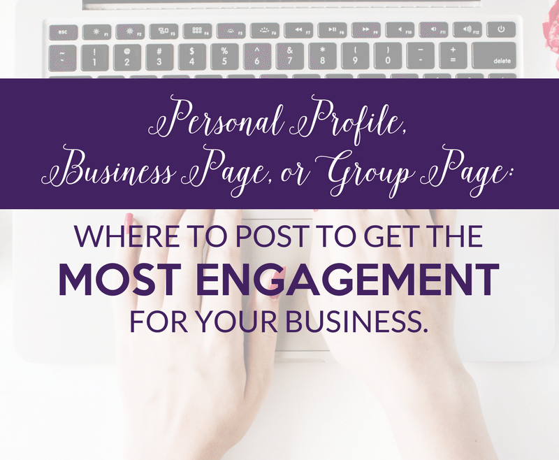 Personal profile business page or group page where to post to get the most engagement for your business by Heather Quisel