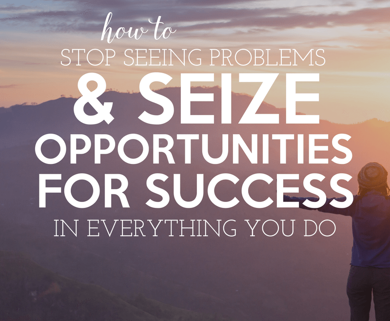 how to stop seeing problems and seize opportunities for success in everything you do by Heather Quisel