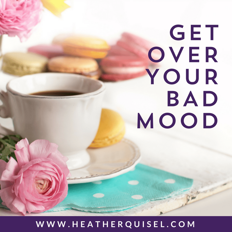 Get Over Your Bad Mood by Heather Quisel