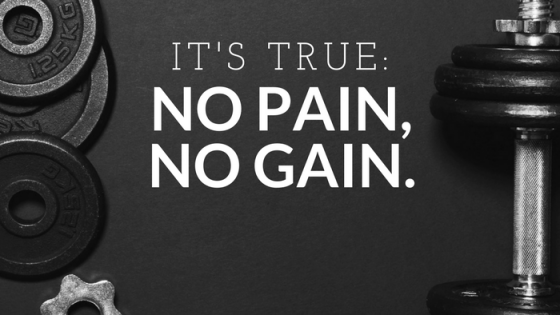 It's true- No pain, no gain by Heather Quisel