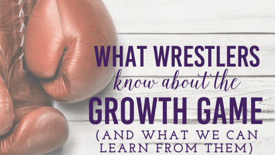 What Wrestlers Know about the Growth Game By Heather Quisel