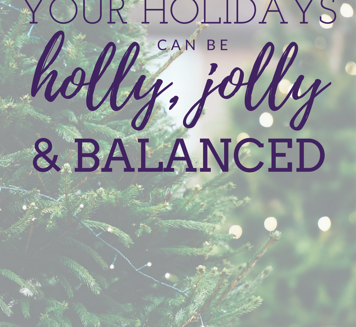 Your Holidays Can be Holly, Jolly AND Balanced