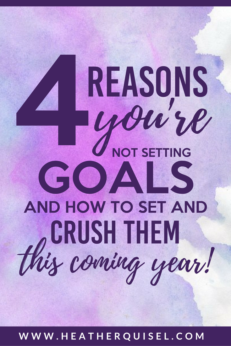 4 reasons YOU'RE not setting goals, and how to set and crush them this coming year!