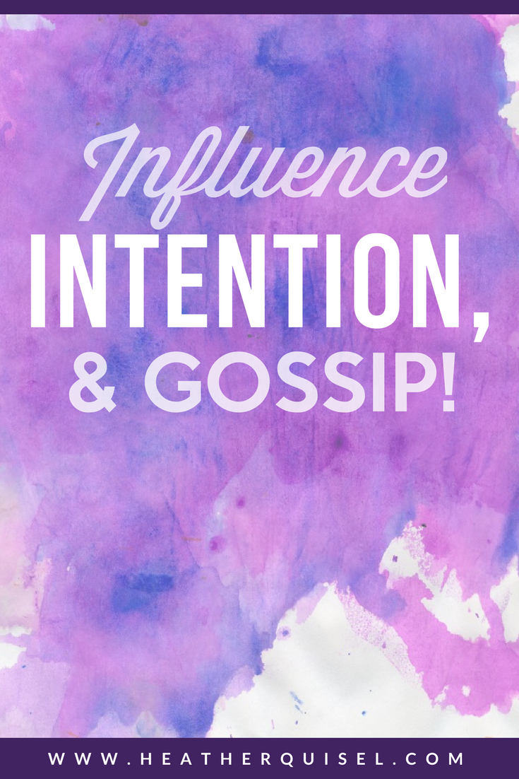 Influence, INTENTION and Gossip!