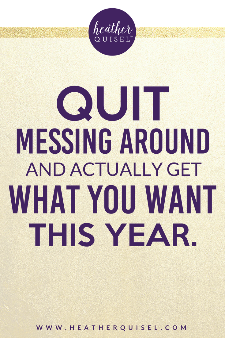 Quit Messing Around and Actually Get What You Want This Year