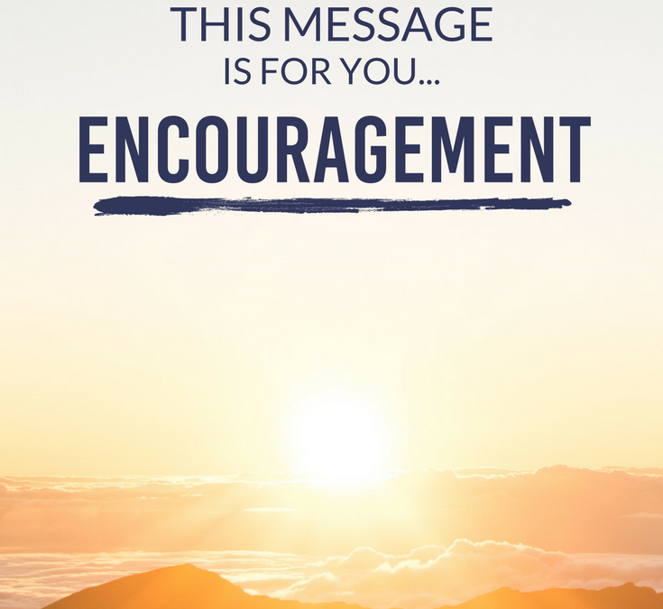 This message is for you…Encouragement
