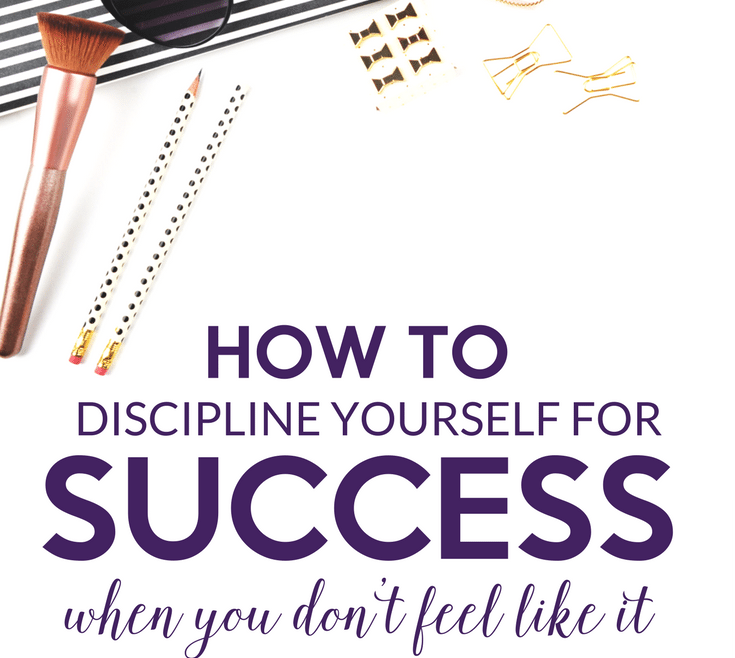 How to Discipline Yourself for Success when you don't feel like it by Heather Quisel