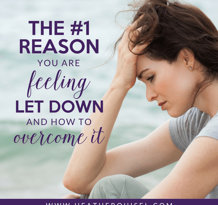 The #1 Reason you are feeling let down and how to overcome it by Heather Quisel