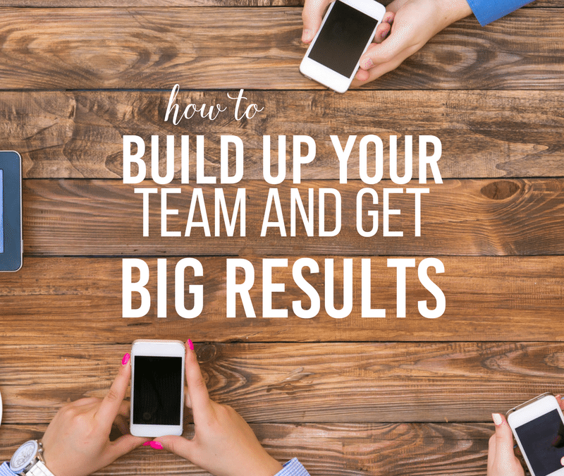 How to build up your team and get big results