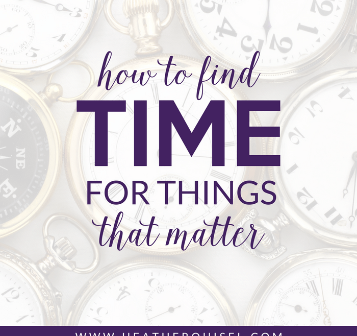 How to Find TIME for Things that Matter by Heather Quisel