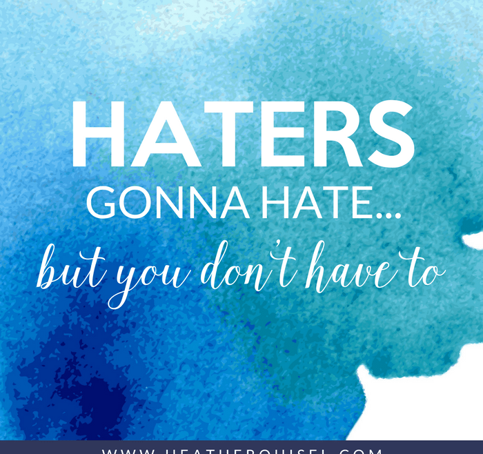Haters Gonna Hate... But you don't have to by Heather Quisel