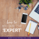 How to Become the Expert by Heather Quisel