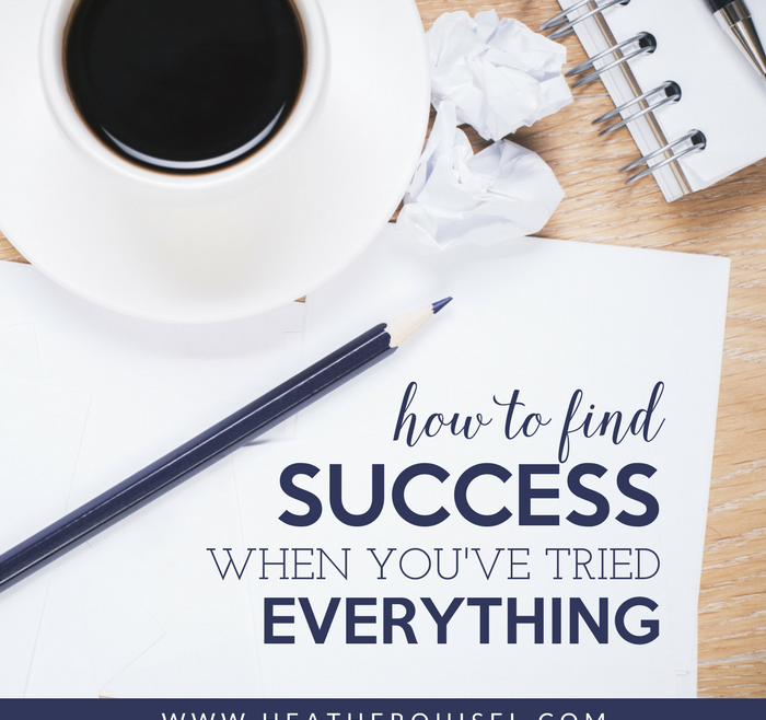 How to Find Success when You've Tried EVERYTHING by Heather Quisel
