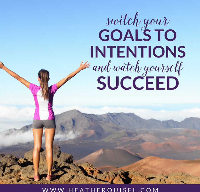 Switch your Goals to INTENTIONS and watch yourself succeed