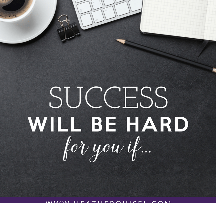 Success WILL BE HARD For You If... by Heather Quisel