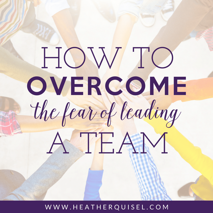 How to Overcome the Fear of Leading a Team