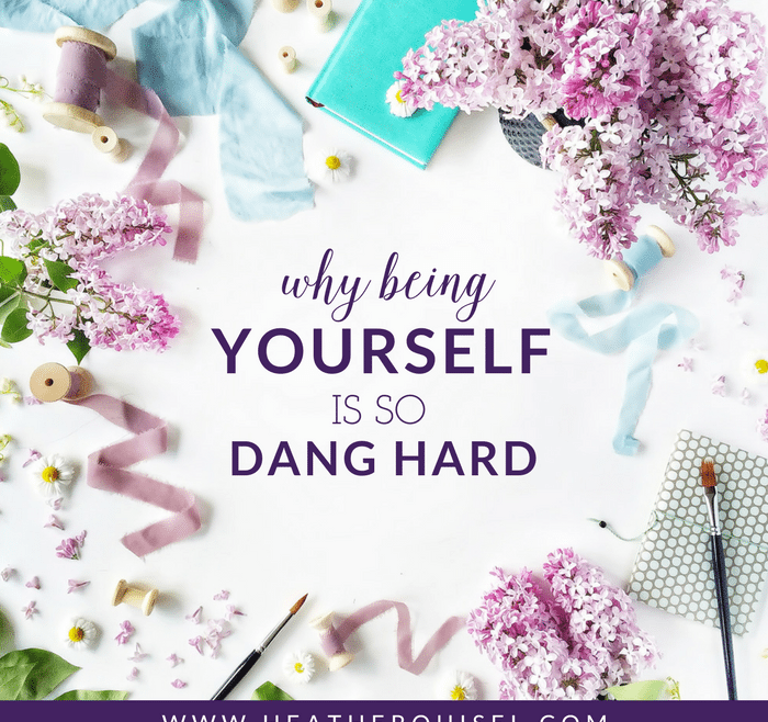 Why Being Yourself is So Dang Hard by Heather Quisel