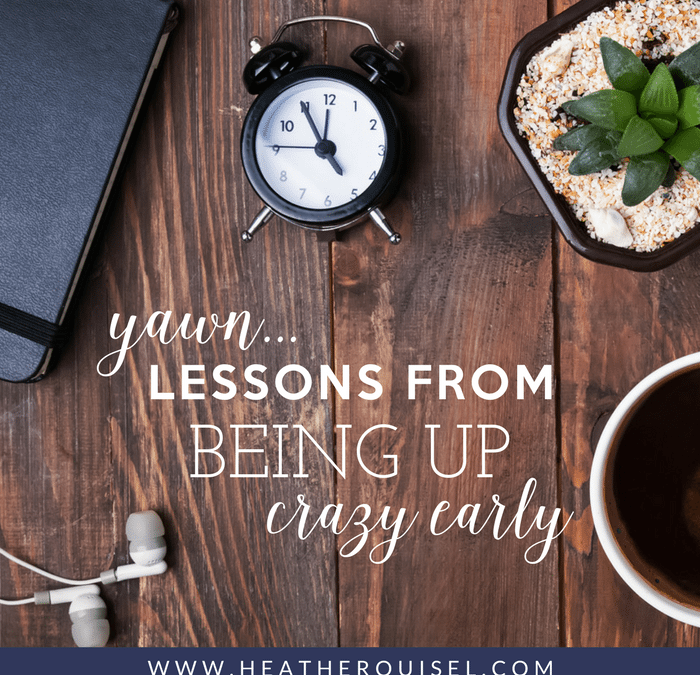 Yawn…Lessons from Being Up Crazy Early