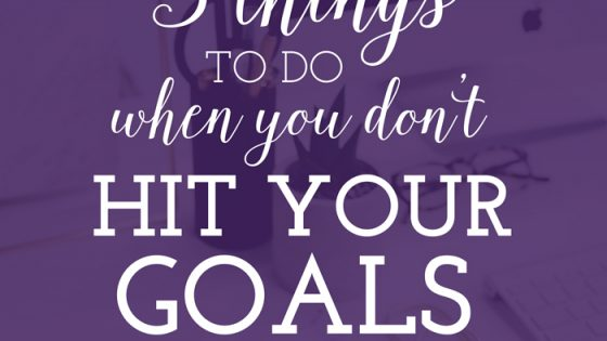 3 Things to Do When You Don't Hit Your Goals by Heather Quisel