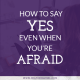 How to Say Yes Even When You are Afraid by Heather Quisel