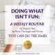 Doing What Isn't Fun A weekly routine by Heather Quisel