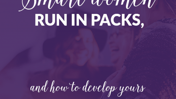 Smart Women Run in Packs and How To Develop Yours by Heather Quisel