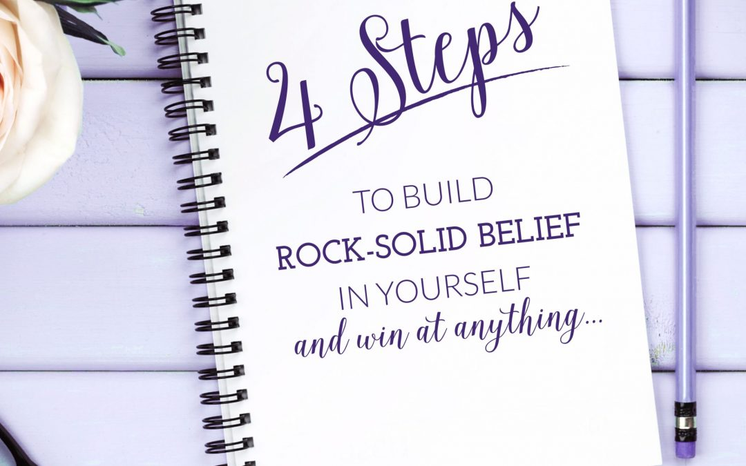4 steps to build rock-solid belief in yourself and win at anything…