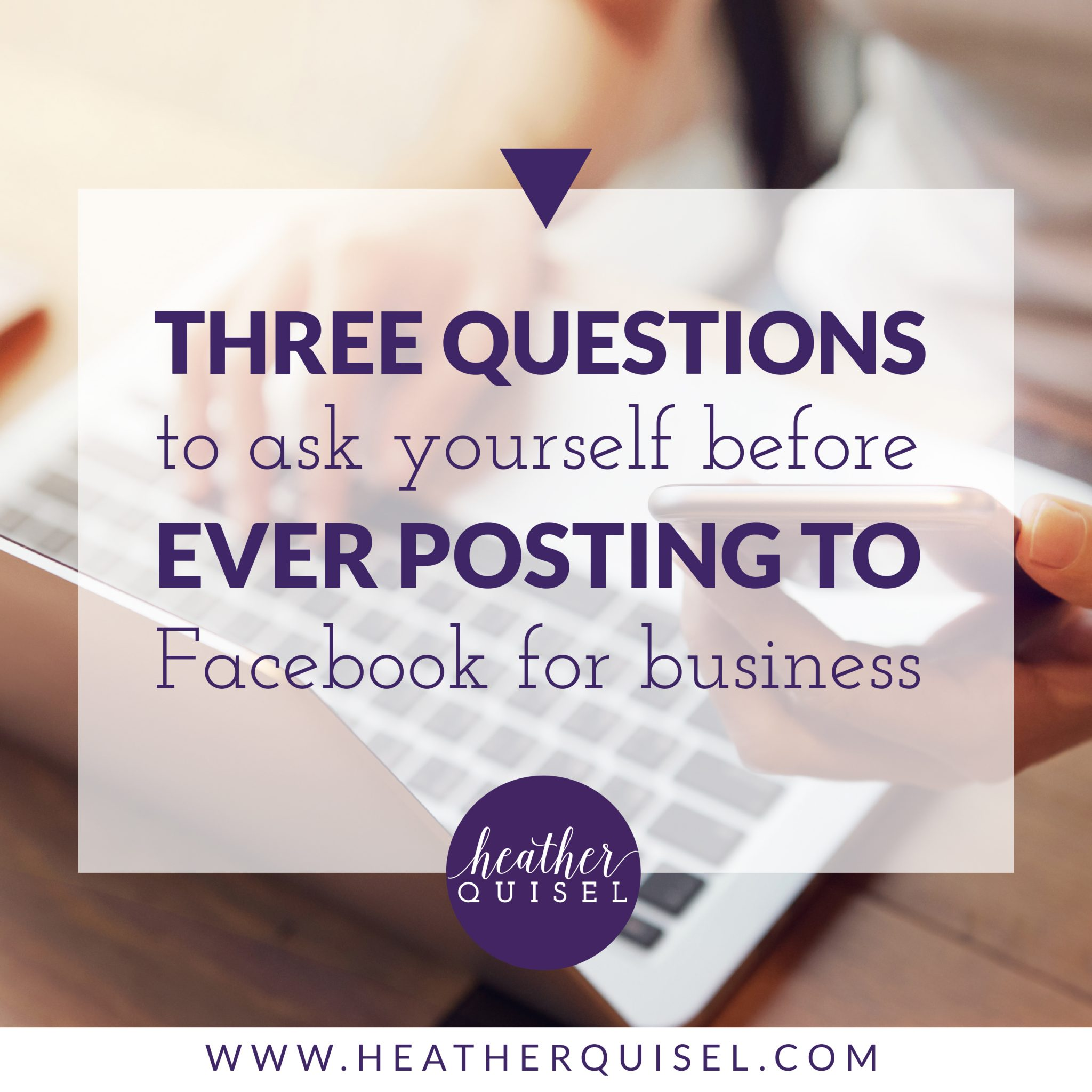 Three questions to ask yourself before ever posting to Facebook for business