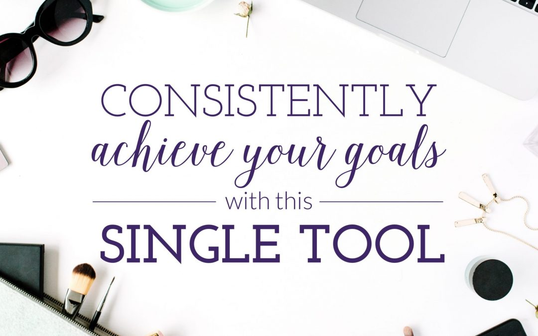 Consistently Achieve Your Goals with this Single Tool
