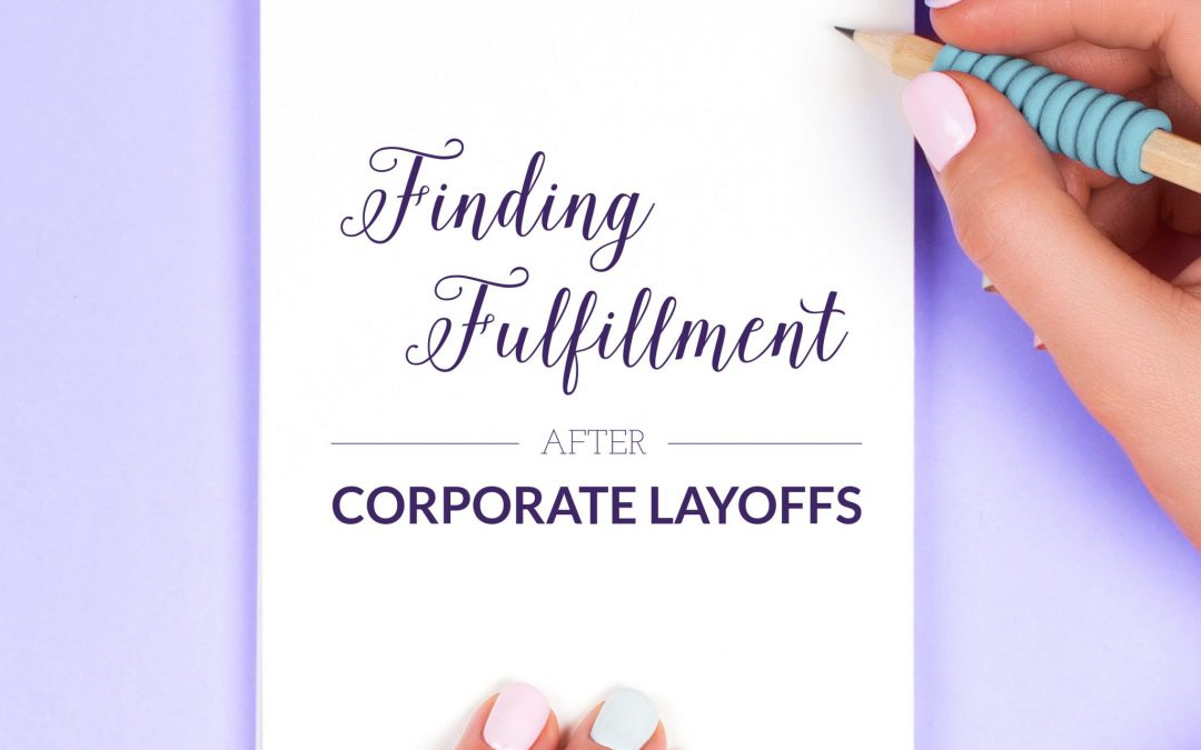 Finding Fulfillment After Corporate Layoffs