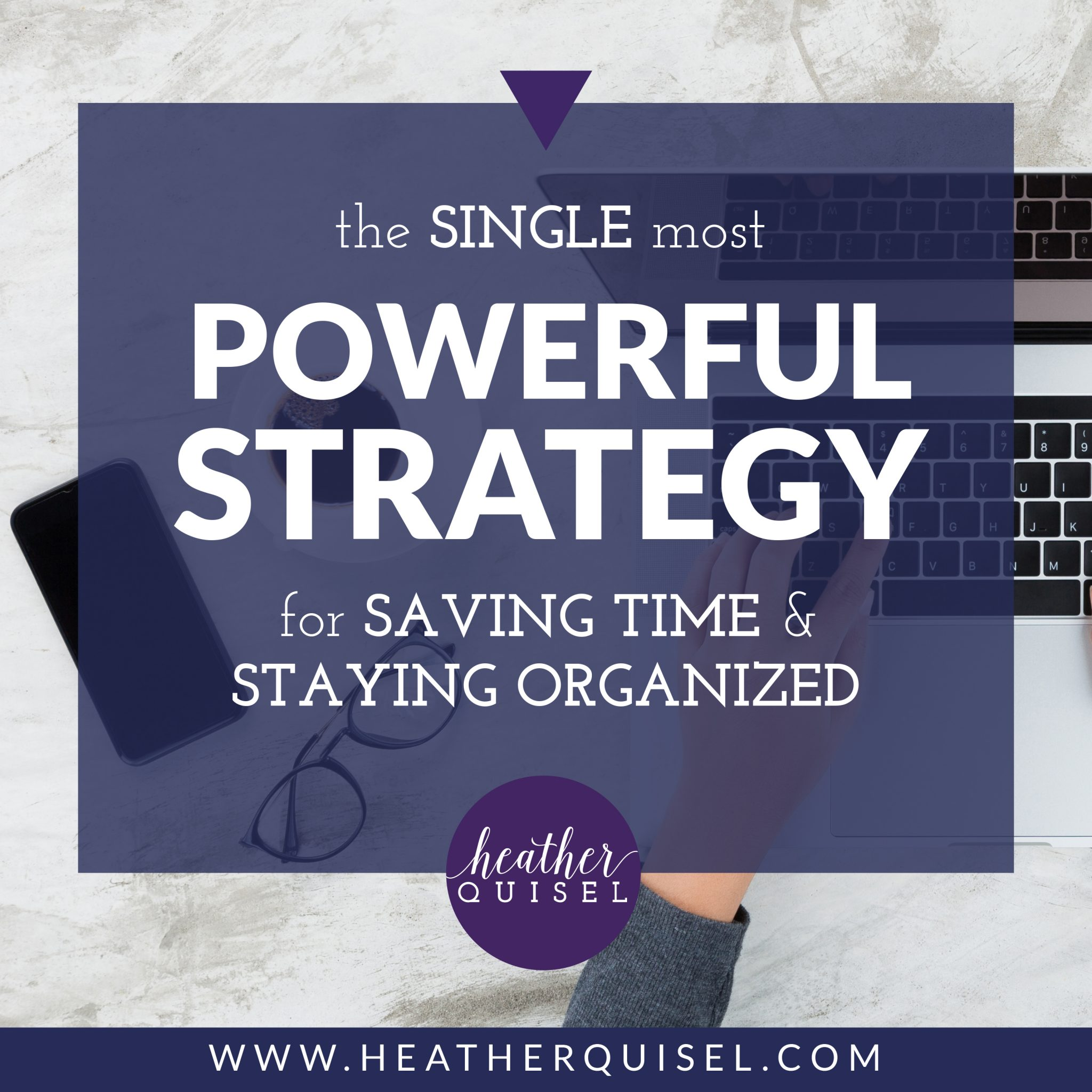 The Single Most Powerful Strategy for Saving Time and Staying Organized