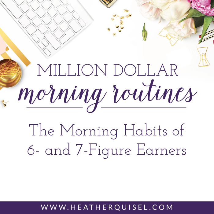 Million Dollar Morning Routines: the morning habits of 6 and 7-figure earners