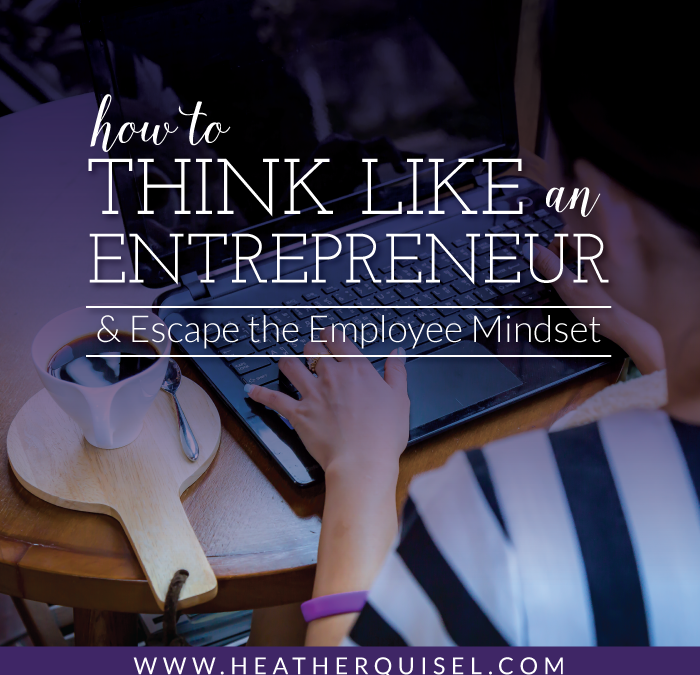 How to Think Like an Entrepreneur ( + Escape the Employee Mindset)