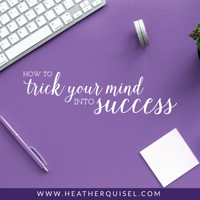 "How to ""trick"" your mind into success"