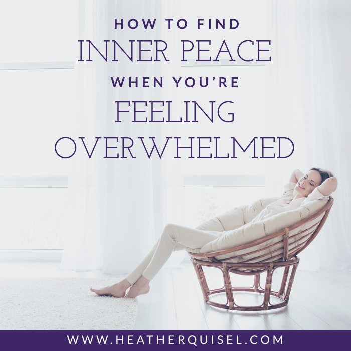 How to find inner peace when you're feeling overwhelmed