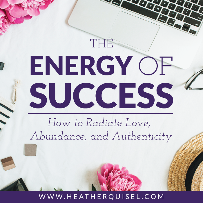 The Energy of Success: how to radiate love, abundance, and authenticity