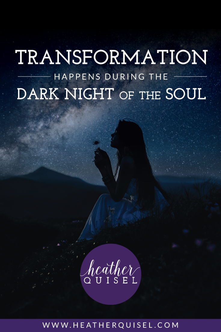 Transformation Happens During the Dark Night of the Soul by Heather Quisel