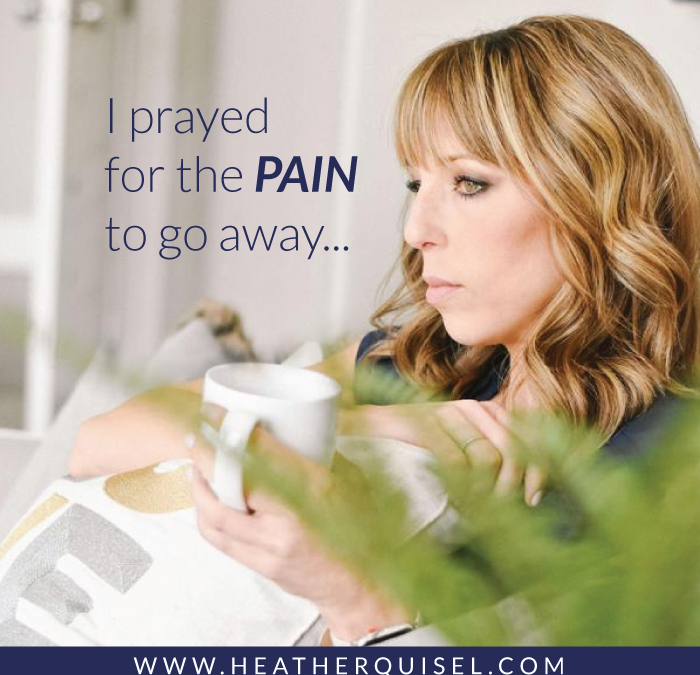 I prayed for the pain to go away…