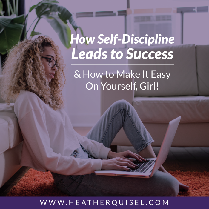How self-discipline leads to success and how to make it easy on yourself, girl!